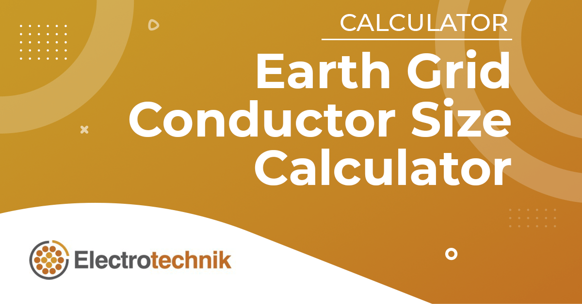 Earth Grid Conductor Size Calculator - Lightning Protection Calculator